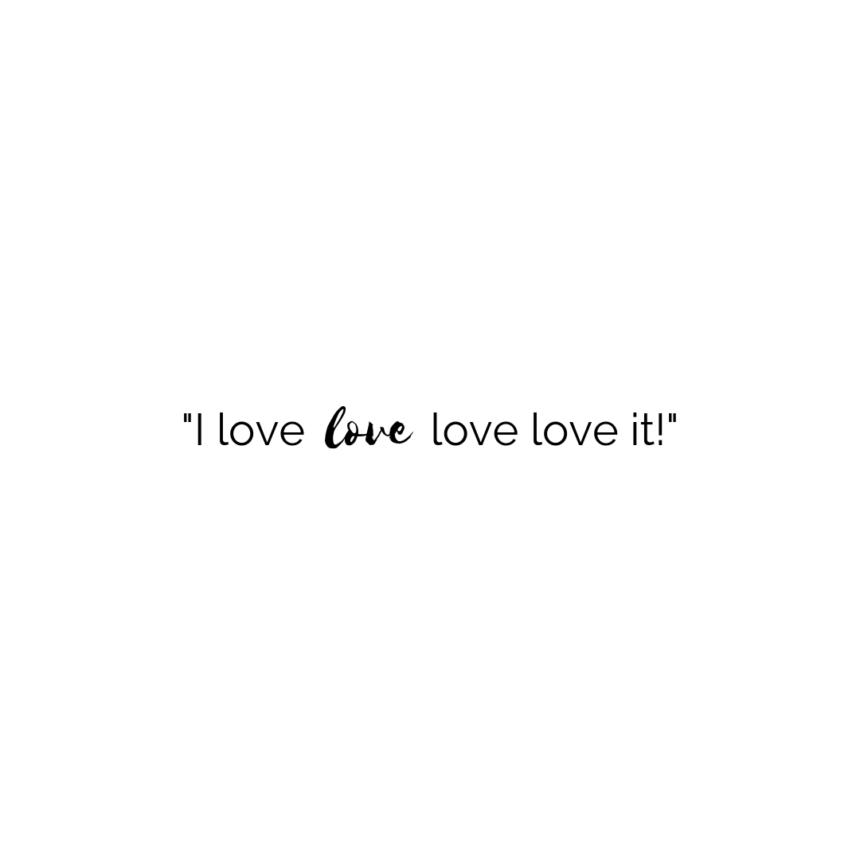 I love love love it